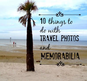 10 Things to Do With Travel Photos & Memorabilia